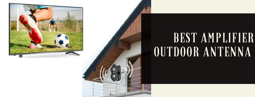 Select The Best Amplifier Outdoor Antenna For Your High Definition Television